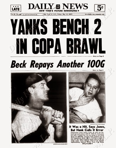 Daily News front page dated May 17, 1957 Headline: YANKS BENCH 2 IN COPA BRAWL Beck Repays Another 100G It Was a Hit, Say Jones, But Hank Calls it Error Delicatessen owner Edwin Jones, 40, feels his battered jaw as he rests at 602 W. 188th St. Jones says he's still a Yankee fan, but he's going to sue Hank Bauer for $250,000, charging Hank slugged him at the Copacabana. Hank, hoisting a couple of bats for last night's Stadium game, said he did not strike Jones. Casey Stengel, irked at his players' nightclubbing, bench Whitey Ford, Yogi Berra.